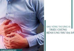 Đau vùng thượng vị là một trong những triệu chứng bệnh ung thư dạ dày