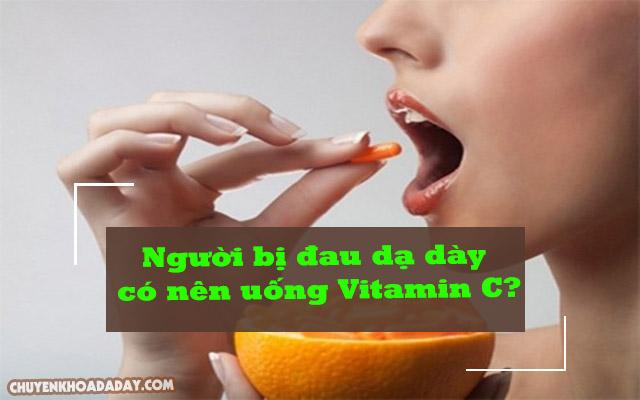 Người bị đau dạ dày có thể uống vitamin C