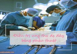 Dùng phương pháp phẫu thuật để chữa ung thư dạ dày