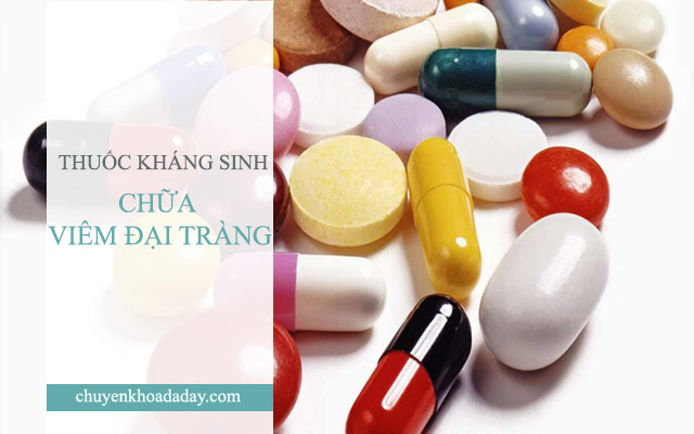 Sử dụng thuốc kháng sinh chữa viêm đại tràng phải đúng cách