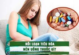 Nhiều người thắc mắc bị rối loạn tiêu hóa nên uống thuốc gì để nhanh khỏi
