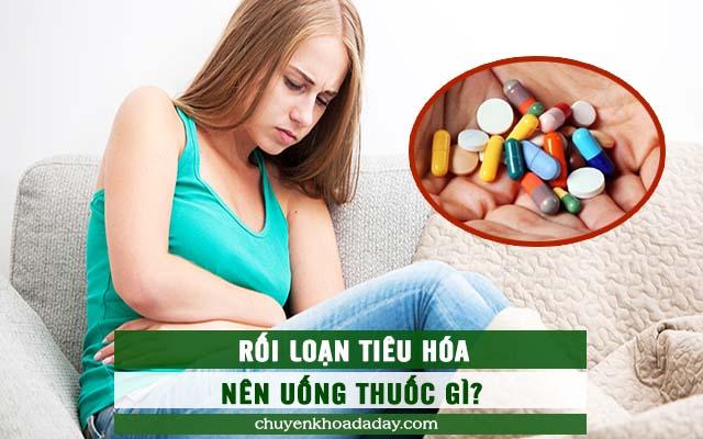 Rối loạn tiêu hóa nên uống thuốc gì