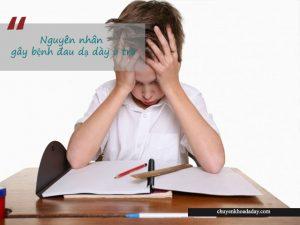 Áp lực học hành thi cử là một trong những nguyên nhân gây đau dạ dày ở trẻ