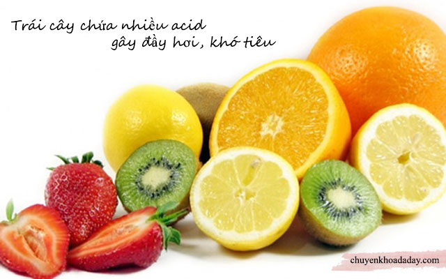 Ăn nhiều trái cây chứa nhiều acid gây đầy hơi, khó tiêu