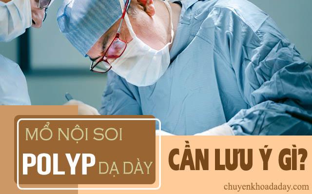 mổ nội soi polyp dạ dày cần lưu ý gì