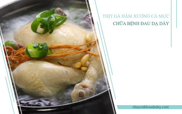 Thịt gà hầm xương các mực có tác dụng trung hòa acid dịch vị dạ dày