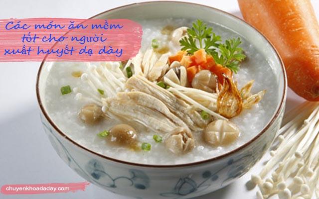 Các món ăn mềm thích hợp cho người bị xuất huyết dạ dày