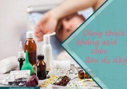 Dùng thuốc kháng acid để chữa đau dạ dày
