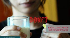 Không uống thuốc chung với sữa đậu nành