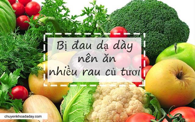 Nên ăn nhiều rau củ tươi khi bị đau dạ dày